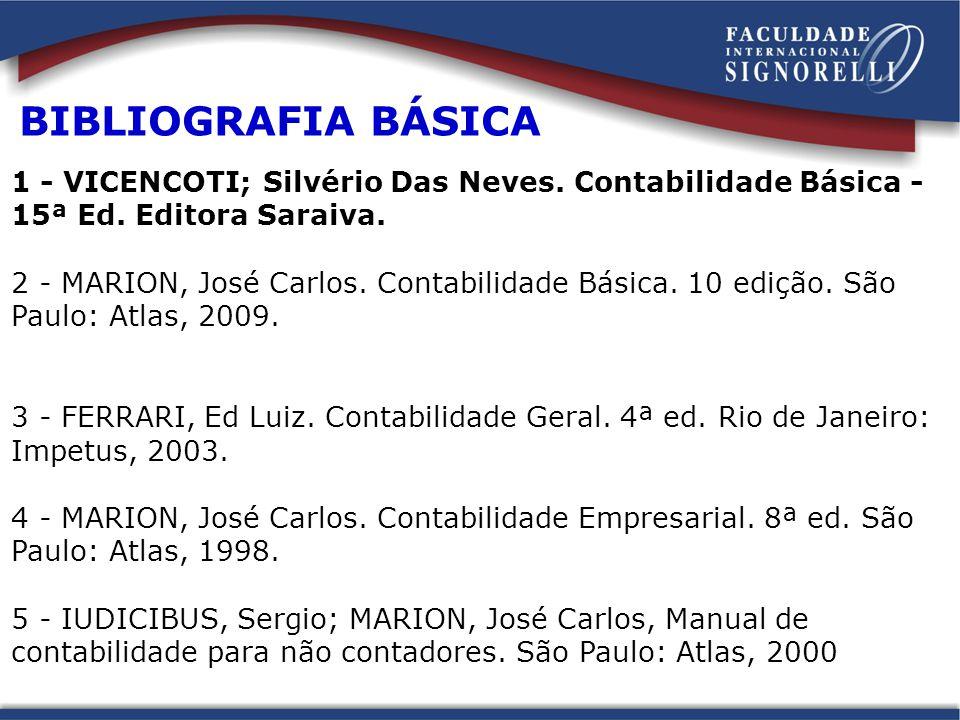 BIBLIOGRAFIA BÁSICA 1 - VICENCOTI; Silvério Das Neves. Contabilidade Básica - 15ª Ed. Editora Saraiva.