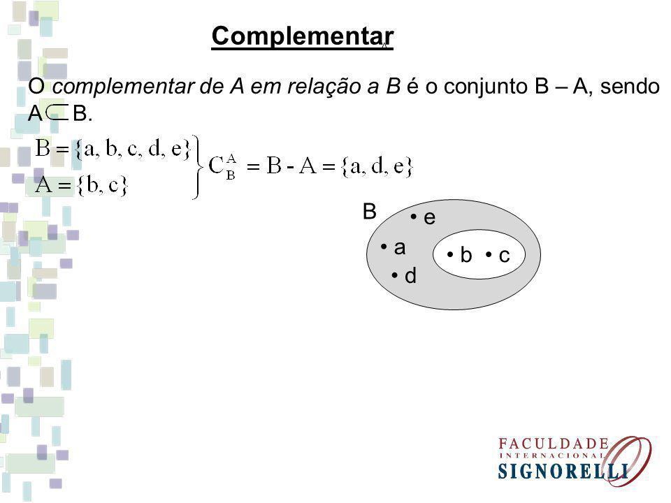 Complementar A. O complementar de A em relação a B é o conjunto B – A, sendo. A B. • a. B. • b.