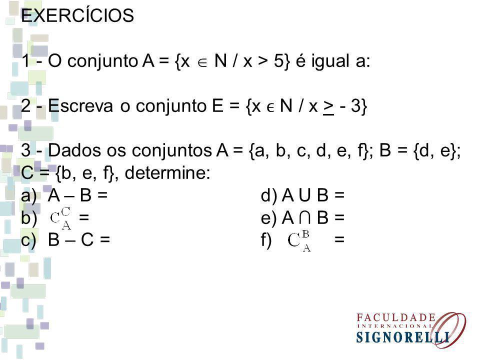 EXERCÍCIOS 1 - O conjunto A = {x  N / x > 5} é igual a: 2 - Escreva o conjunto E = {x ϵ N / x > - 3}