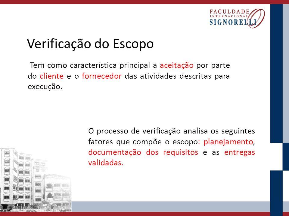 Verificação do Escopo Tem como característica principal a aceitação por parte do cliente e o fornecedor das atividades descritas para execução.