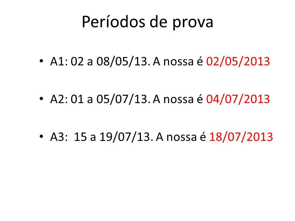 Períodos de prova A1: 02 a 08/05/13. A nossa é 02/05/2013