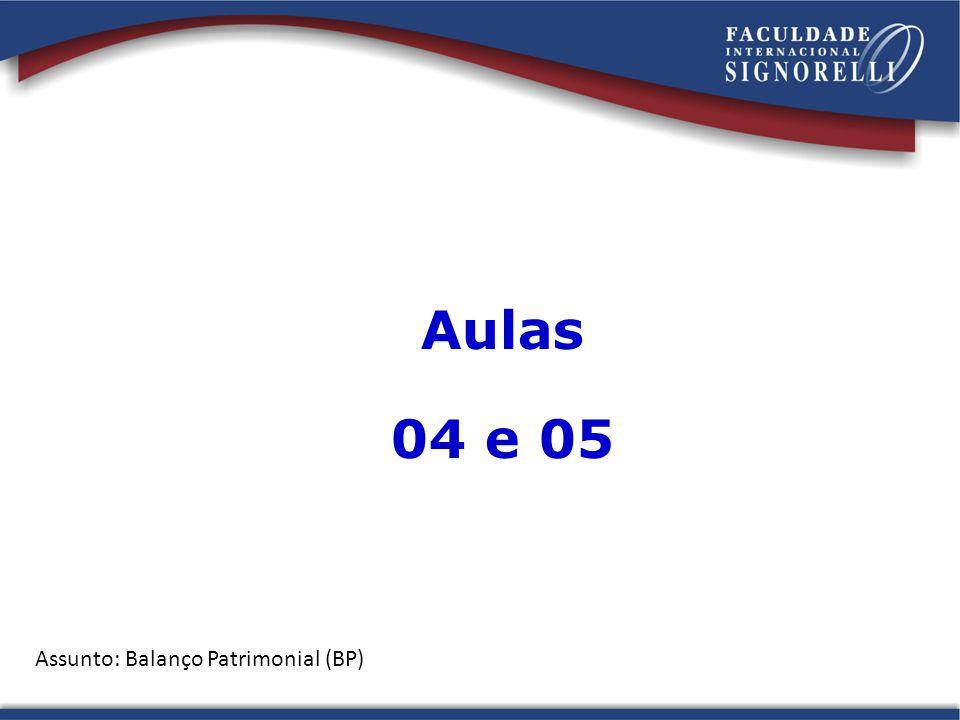 Aulas 04 e 05 Assunto: Balanço Patrimonial (BP)
