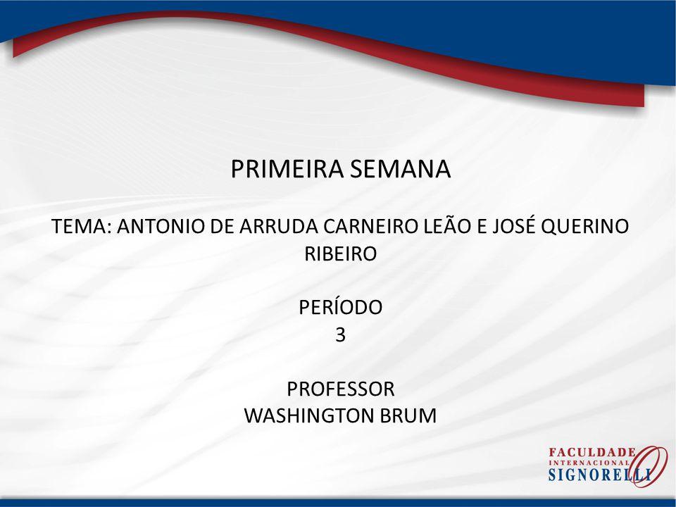 TEMA: ANTONIO DE ARRUDA CARNEIRO LEÃO E JOSÉ QUERINO RIBEIRO