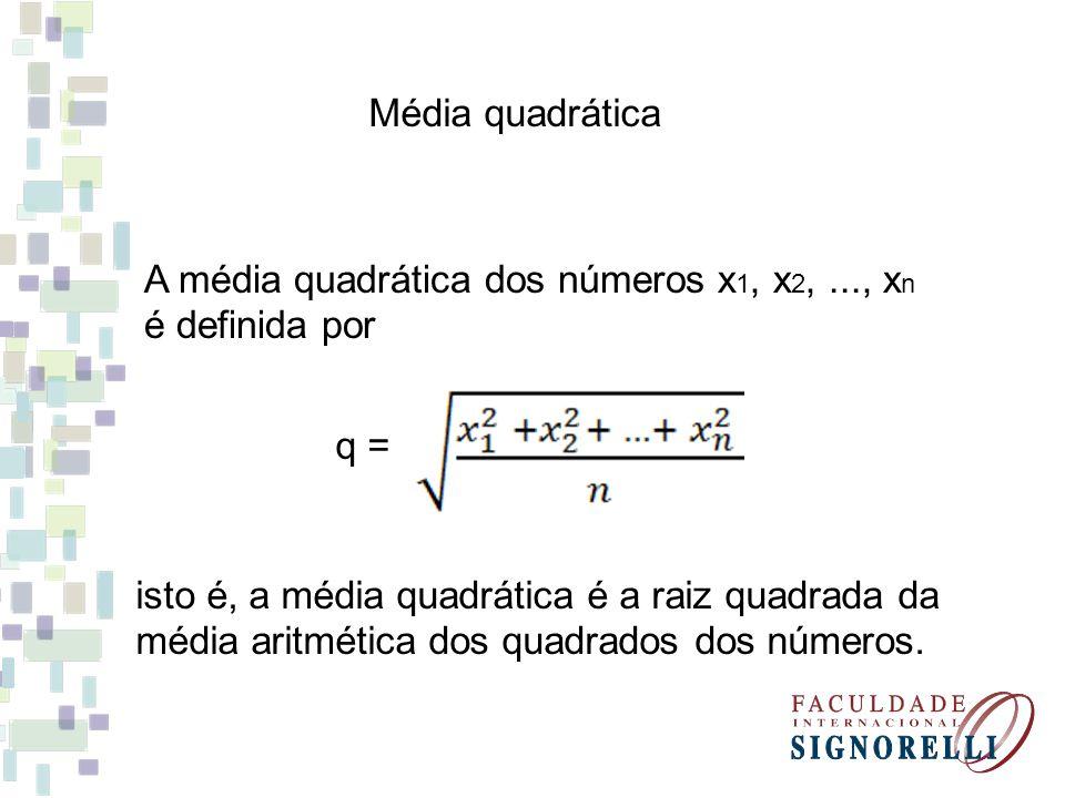 Média quadrática A média quadrática dos números x1, x2, ..., xn. é definida por. q =