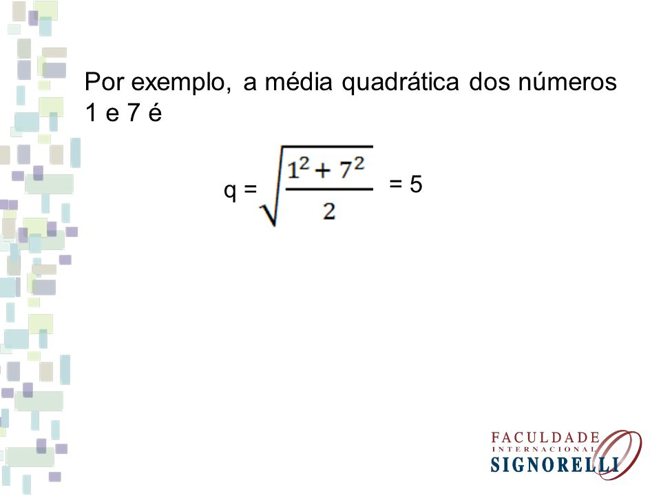 Por exemplo, a média quadrática dos números 1 e 7 é
