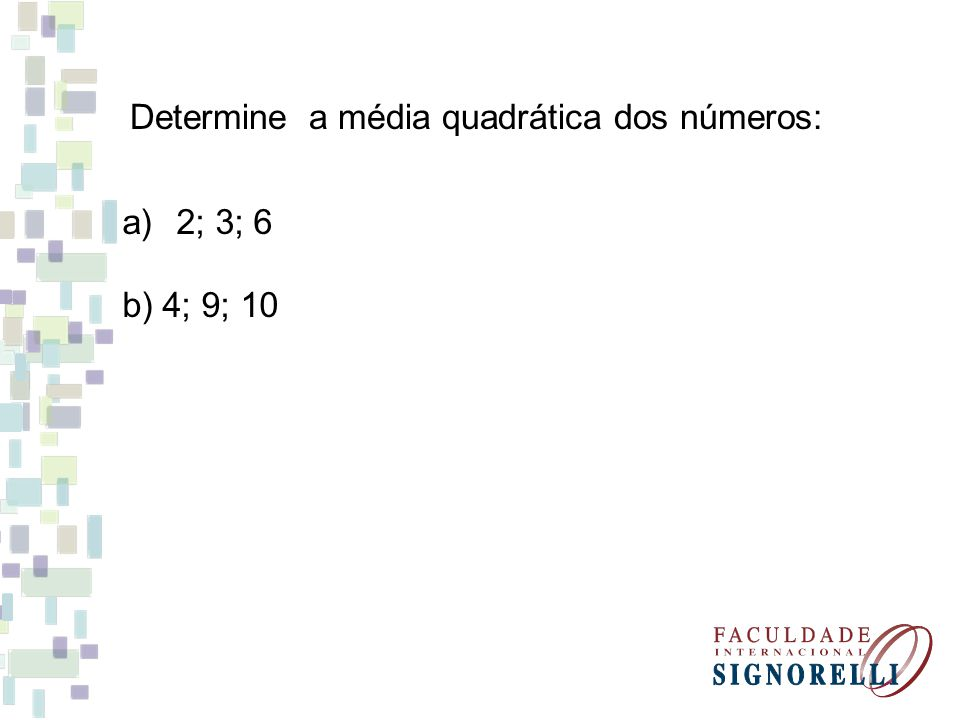 Determine a média quadrática dos números: