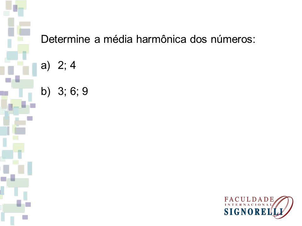 Determine a média harmônica dos números: