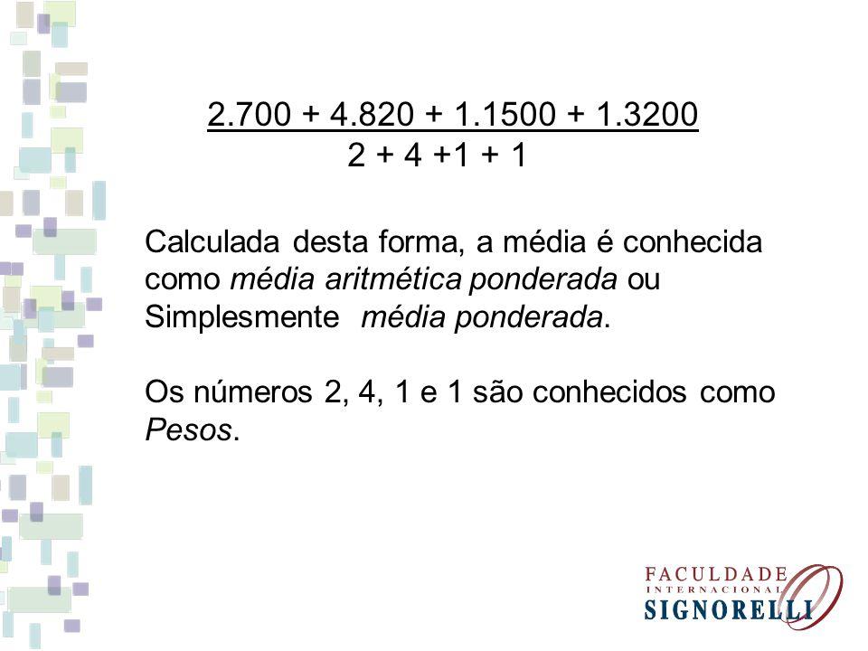 2.700 + 4.820 + 1.1500 + 1.3200 2 + 4 +1 + 1. Calculada desta forma, a média é conhecida. como média aritmética ponderada ou.