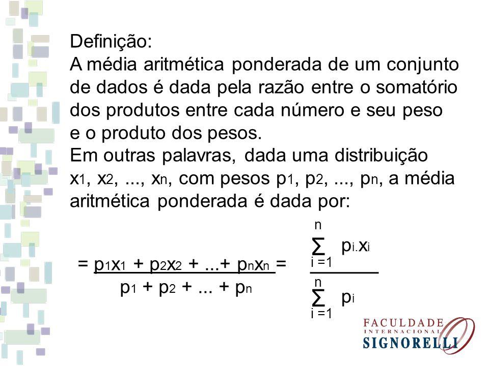 Σ Definição: A média aritmética ponderada de um conjunto