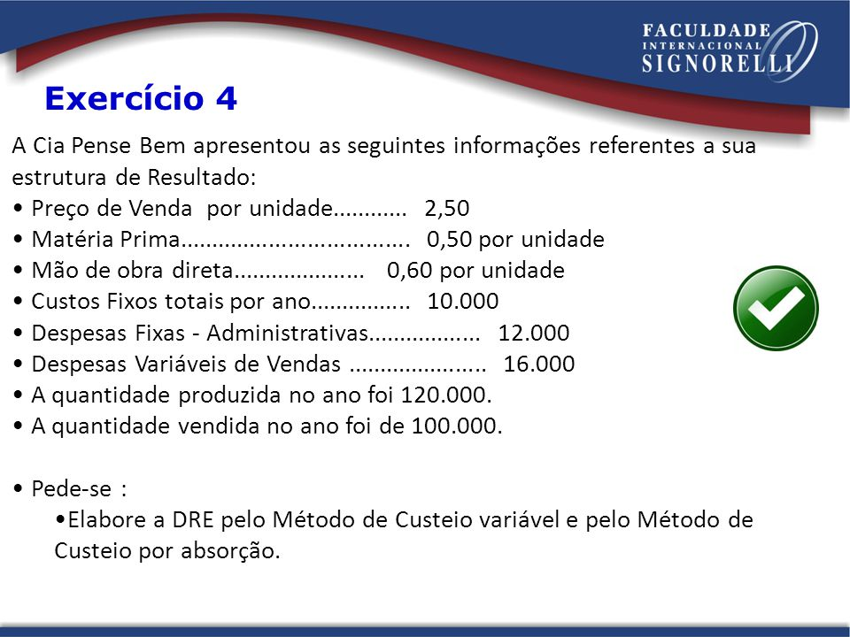 Exercício 4 A Cia Pense Bem apresentou as seguintes informações referentes a sua estrutura de Resultado: