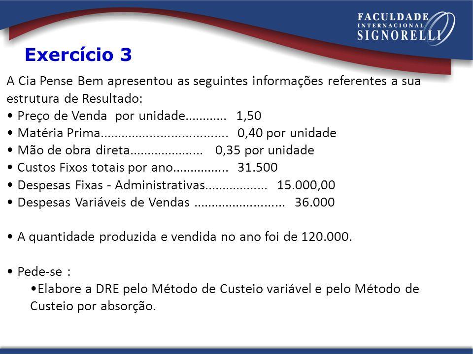 Exercício 3 A Cia Pense Bem apresentou as seguintes informações referentes a sua estrutura de Resultado: