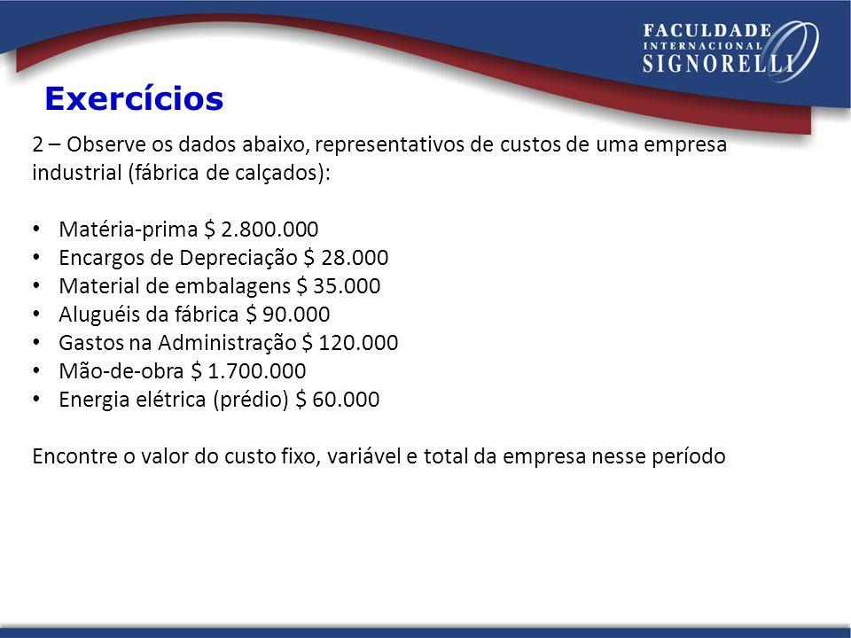 Exercícios 2 – Observe os dados abaixo, representativos de custos de uma empresa industrial (fábrica de calçados):
