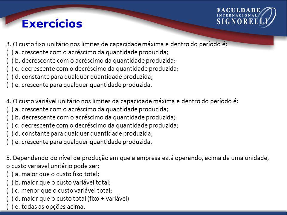 Exercícios 3. O custo fixo unitário nos limites de capacidade máxima e dentro do período é: