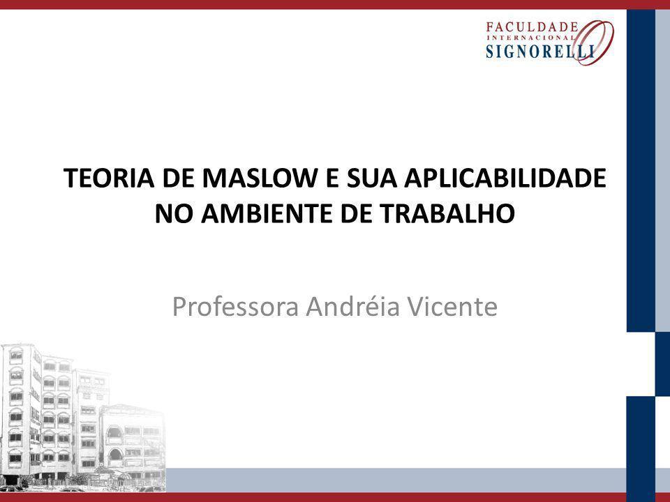 TEORIA DE MASLOW E SUA APLICABILIDADE NO AMBIENTE DE TRABALHO