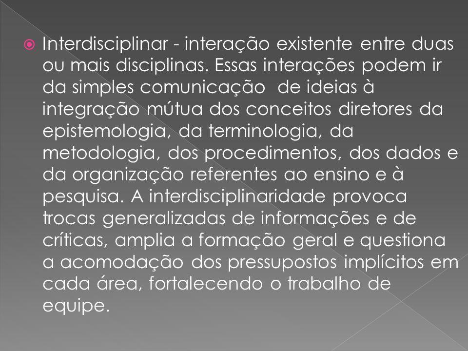 Interdisciplinar - interação existente entre duas ou mais disciplinas