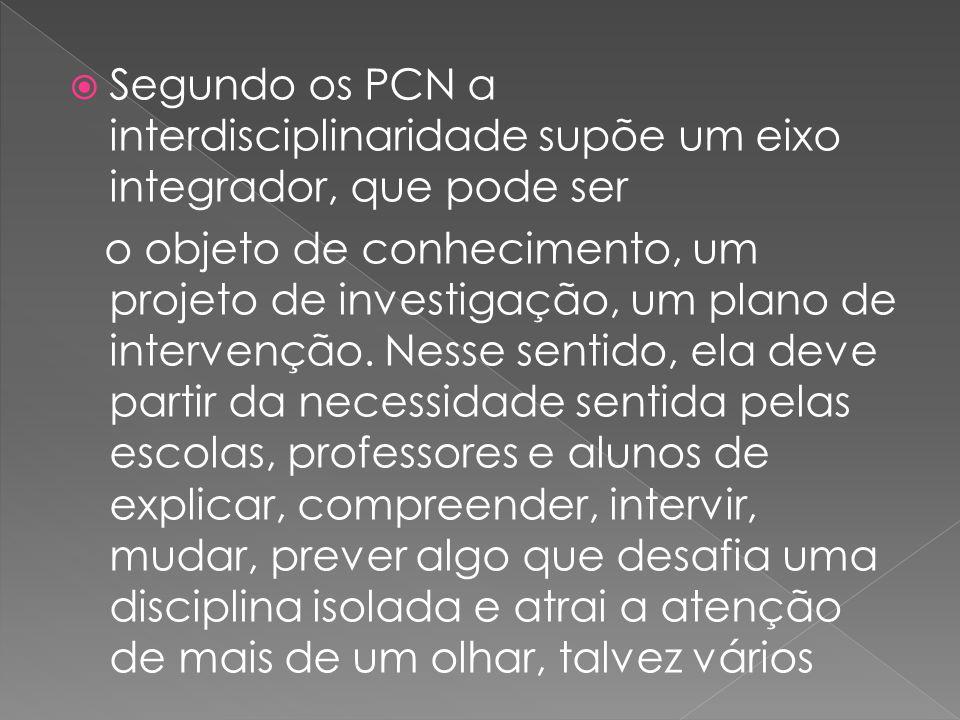 Segundo os PCN a interdisciplinaridade supõe um eixo integrador, que pode ser