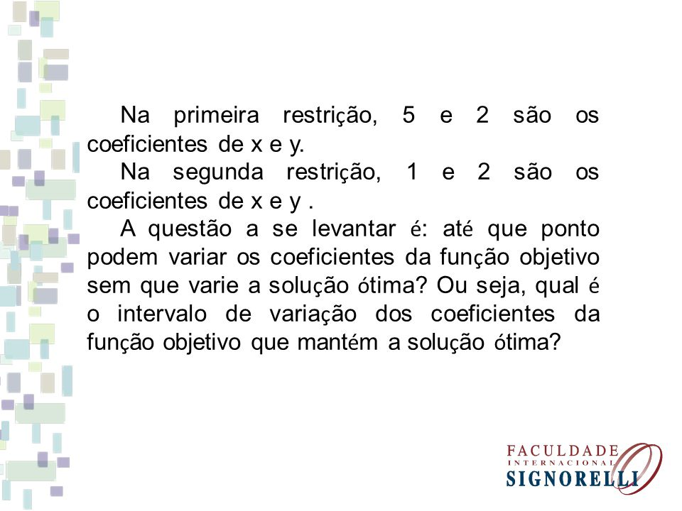 Na primeira restrição, 5 e 2 são os coeficientes de x e y.