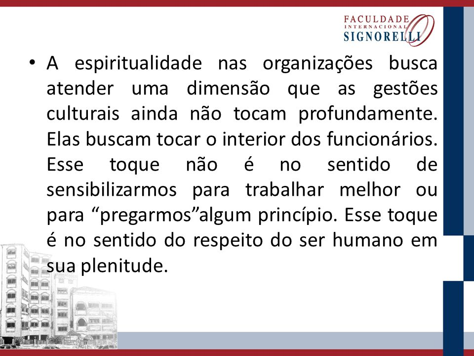 A espiritualidade nas organizações busca atender uma dimensão que as gestões culturais ainda não tocam profundamente.