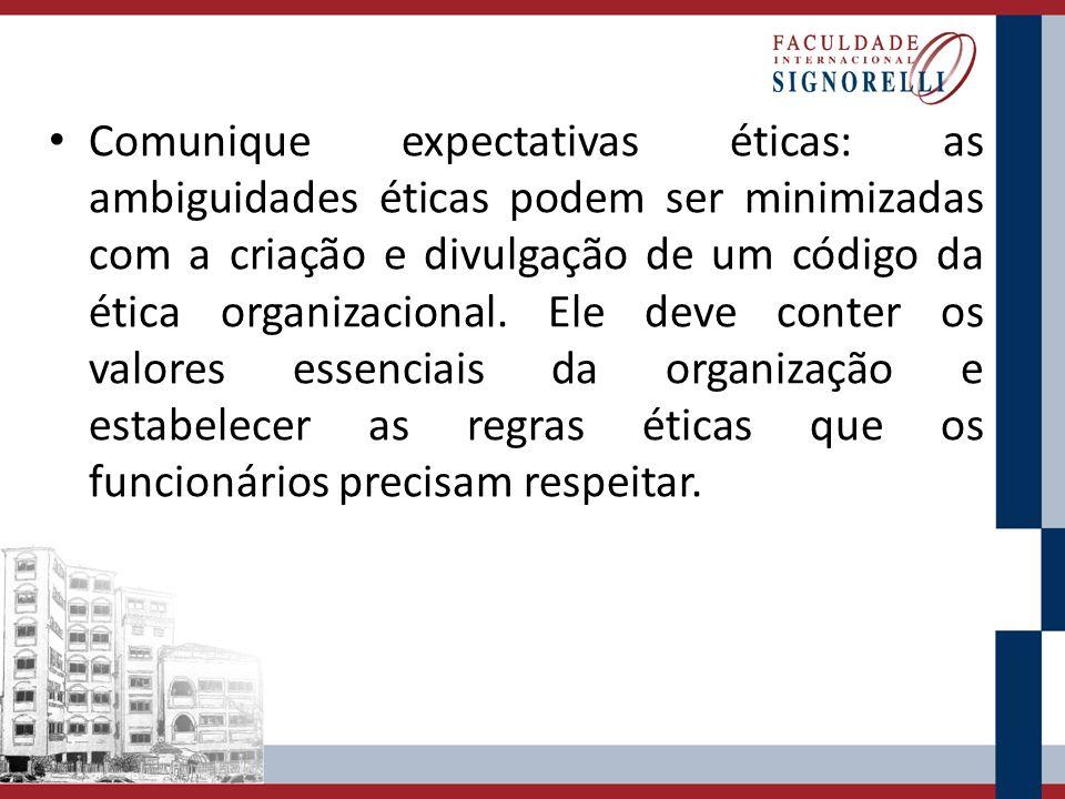 Comunique expectativas éticas: as ambiguidades éticas podem ser minimizadas com a criação e divulgação de um código da ética organizacional.