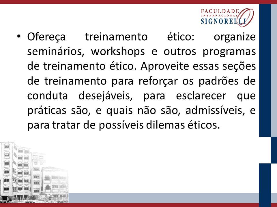 Ofereça treinamento ético: organize seminários, workshops e outros programas de treinamento ético.