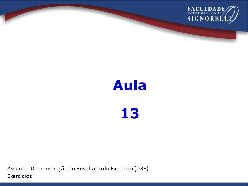 Aula 13 Assunto: Demonstração do Resultado do Exercício (DRE)