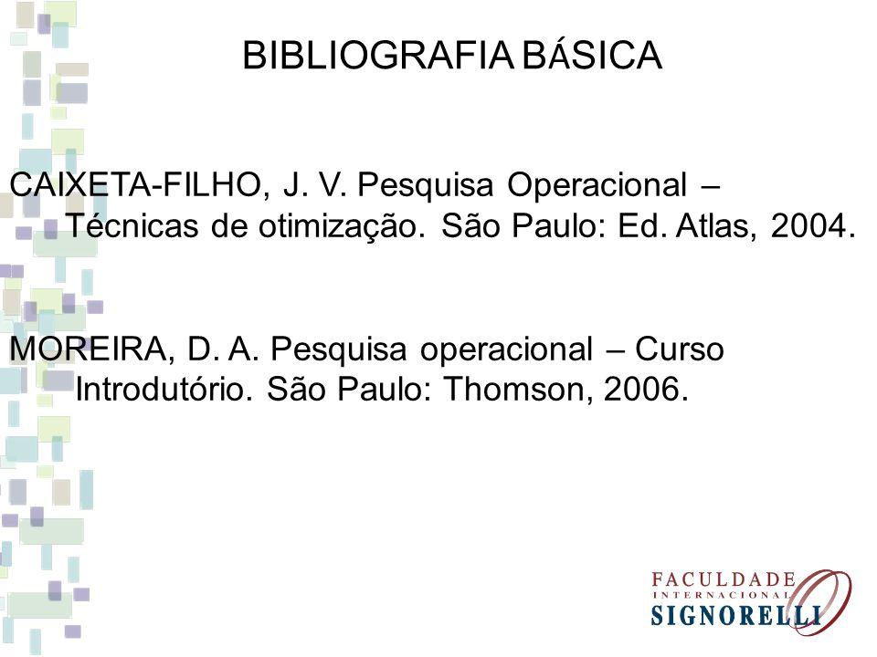 BIBLIOGRAFIA BÁSICA CAIXETA-FILHO, J. V. Pesquisa Operacional –