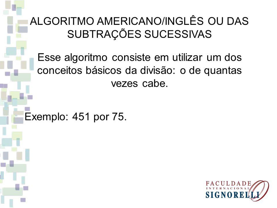 ALGORITMO AMERICANO/INGLÊS OU DAS SUBTRAÇÕES SUCESSIVAS