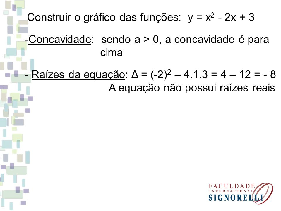 Construir o gráfico das funções: y = x2 - 2x + 3