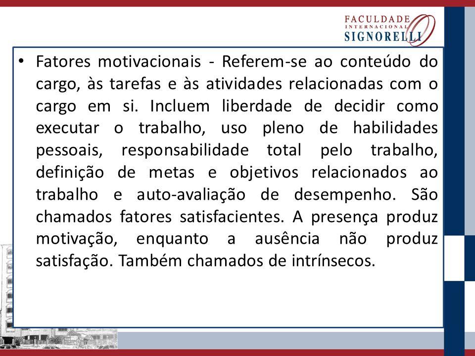 Fatores motivacionais - Referem-se ao conteúdo do cargo, às tarefas e às atividades relacionadas com o cargo em si.