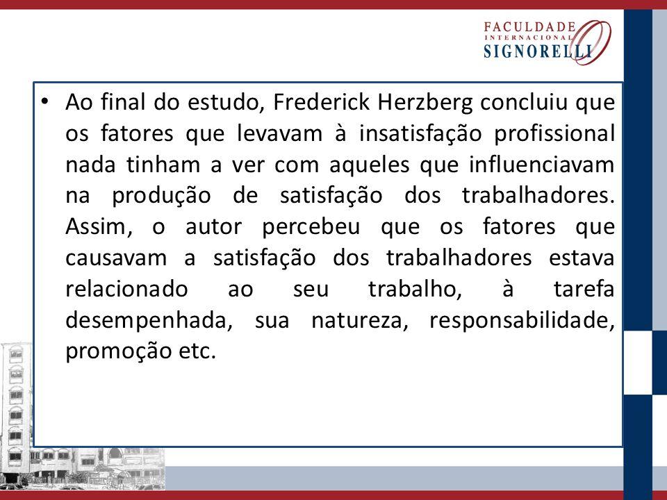 Ao final do estudo, Frederick Herzberg concluiu que os fatores que levavam à insatisfação profissional nada tinham a ver com aqueles que influenciavam na produção de satisfação dos trabalhadores.