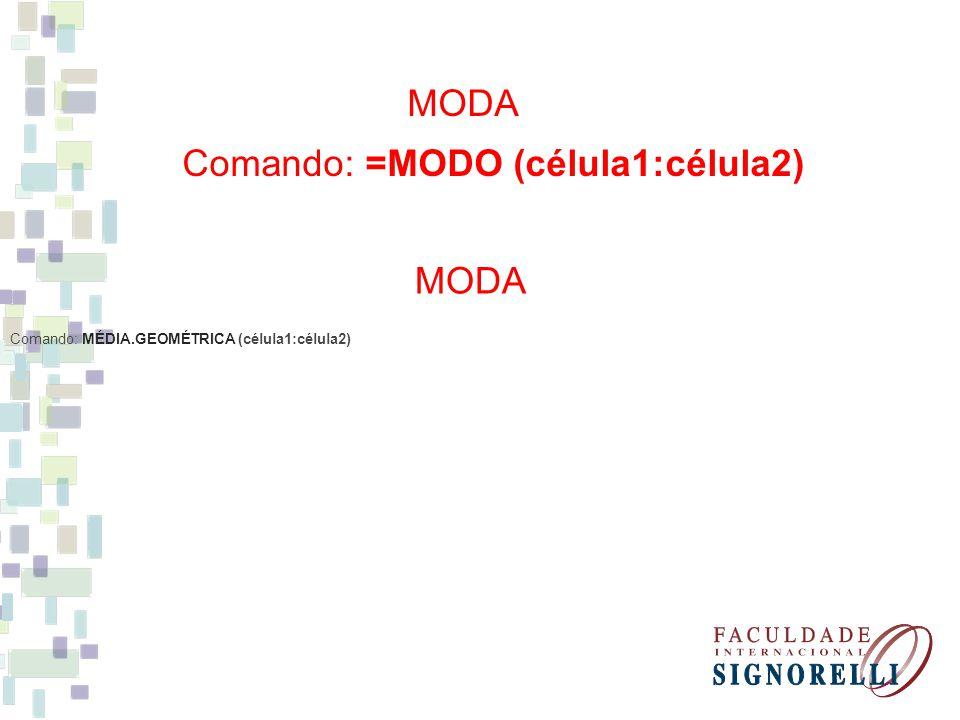 Comando: =MODO (célula1:célula2)