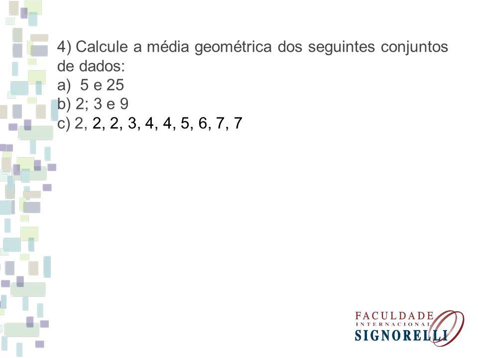 4) Calcule a média geométrica dos seguintes conjuntos