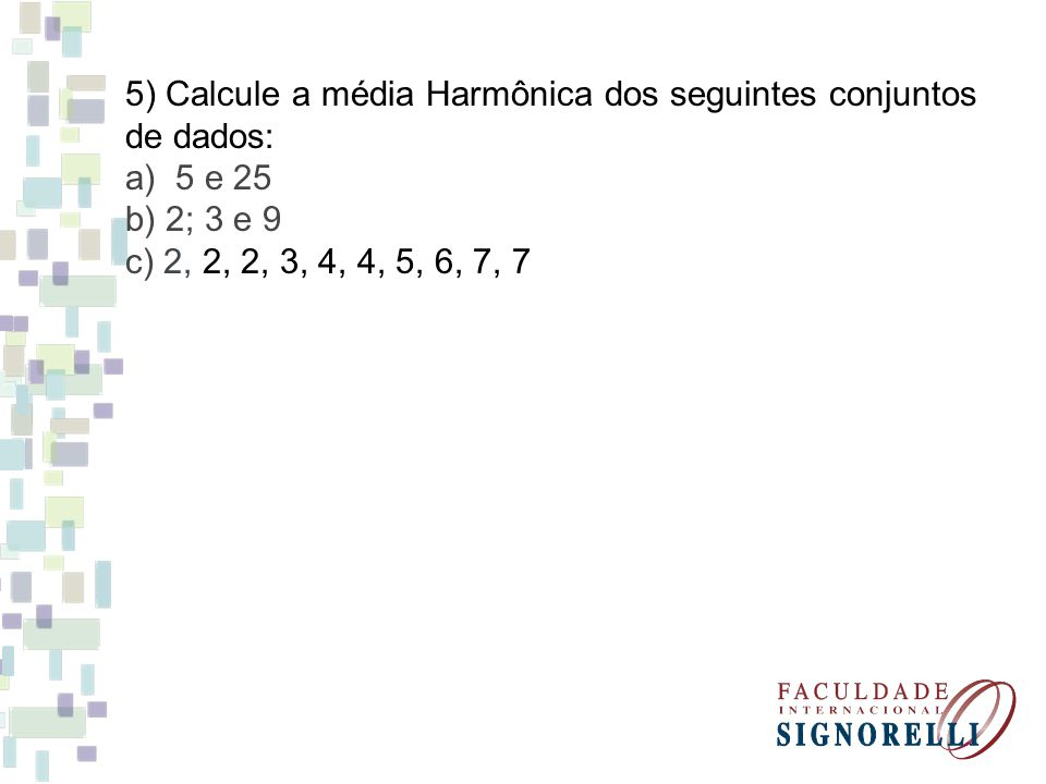 5) Calcule a média Harmônica dos seguintes conjuntos