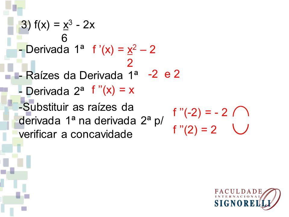 3) f(x) = x3 - 2x 6. - Derivada 1ª. f '(x) = x2 – 2. 2. - Raízes da Derivada 1ª. -2 e 2. - Derivada 2ª.