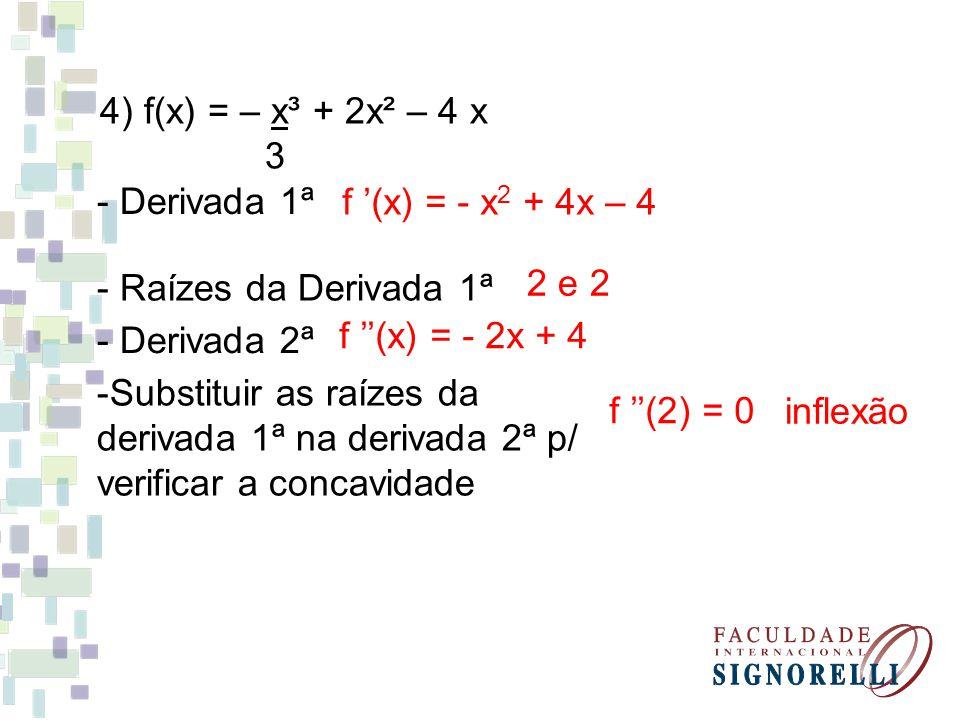 4) f(x) = – x³ + 2x² – 4 x 3. - Derivada 1ª. f '(x) = - x2 + 4x – 4. - Raízes da Derivada 1ª. 2 e 2.
