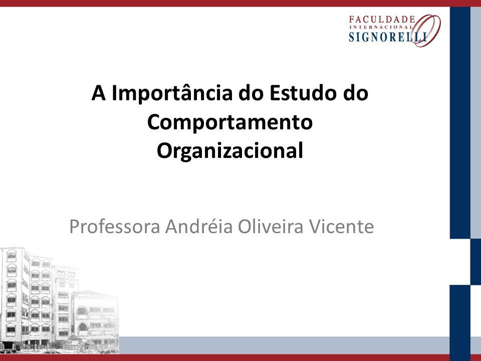 A Importância do Estudo do Comportamento Organizacional