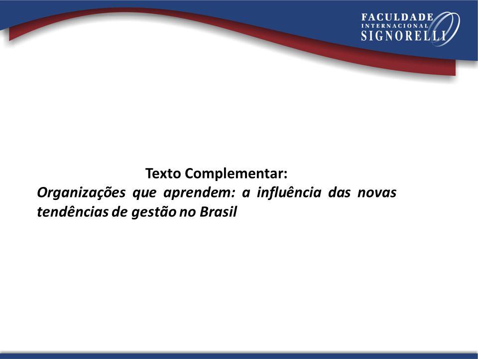 Texto Complementar: Organizações que aprendem: a influência das novas tendências de gestão no Brasil.