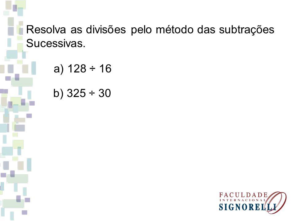 Resolva as divisões pelo método das subtrações
