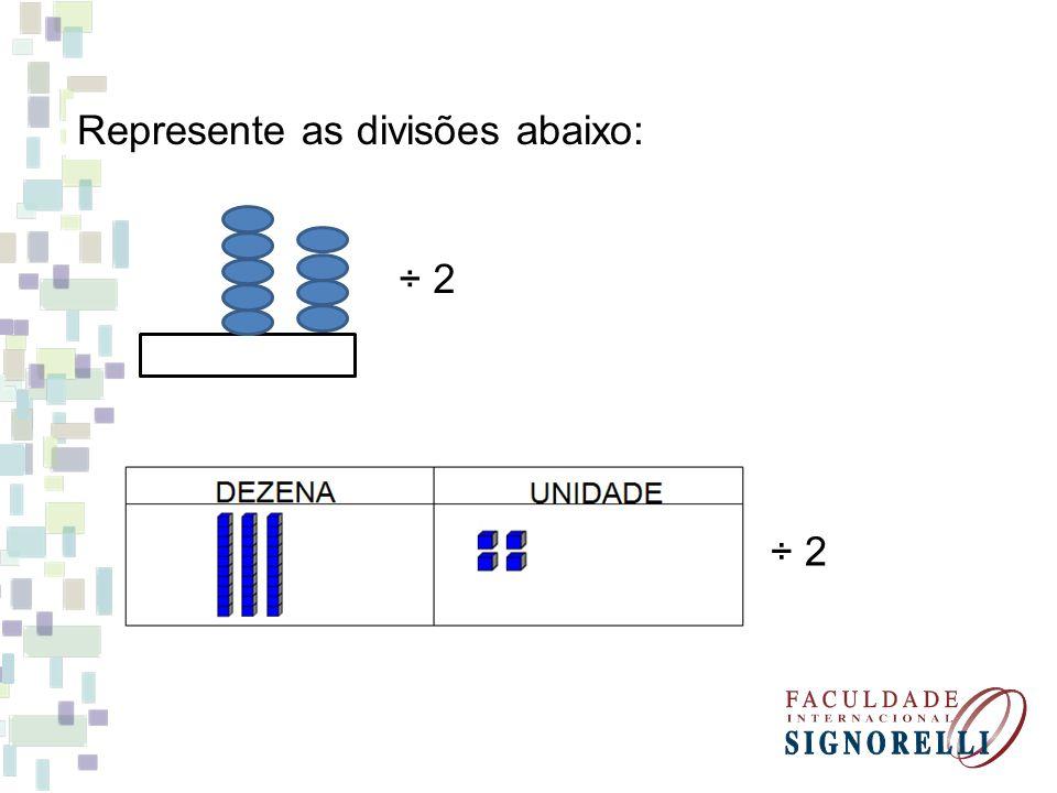Represente as divisões abaixo: