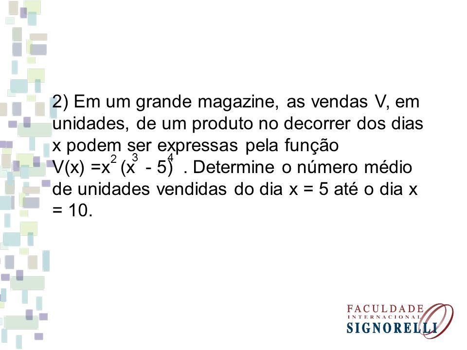 2) Em um grande magazine, as vendas V, em unidades, de um produto no decorrer dos dias x podem ser expressas pela função