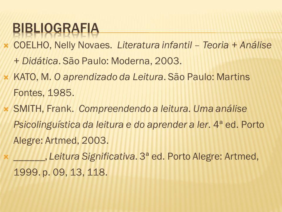 BIBLIOGRAFIA COELHO, Nelly Novaes. Literatura infantil – Teoria + Análise + Didática. São Paulo: Moderna, 2003.