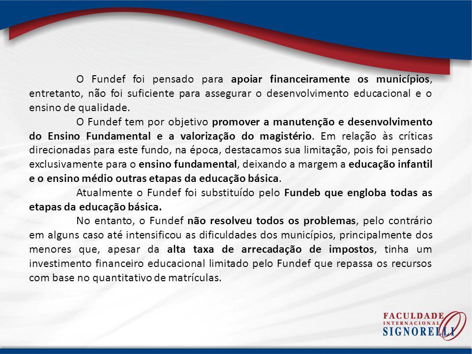 O Fundef foi pensado para apoiar financeiramente os municípios, entretanto, não foi suficiente para assegurar o desenvolvimento educacional e o ensino de qualidade.
