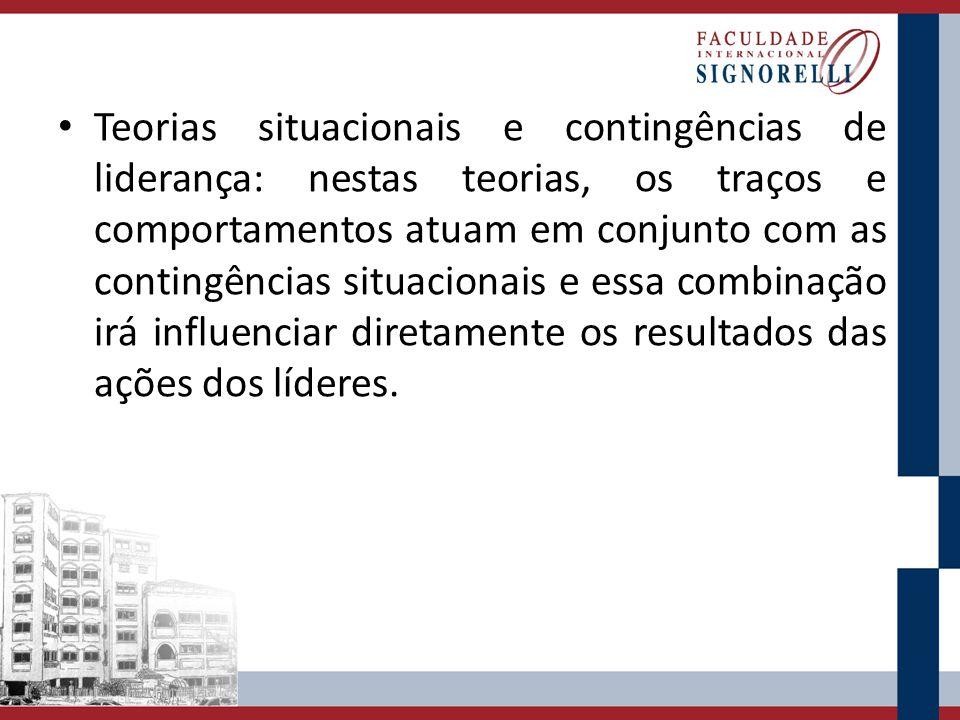 Teorias situacionais e contingências de liderança: nestas teorias, os traços e comportamentos atuam em conjunto com as contingências situacionais e essa combinação irá influenciar diretamente os resultados das ações dos líderes.