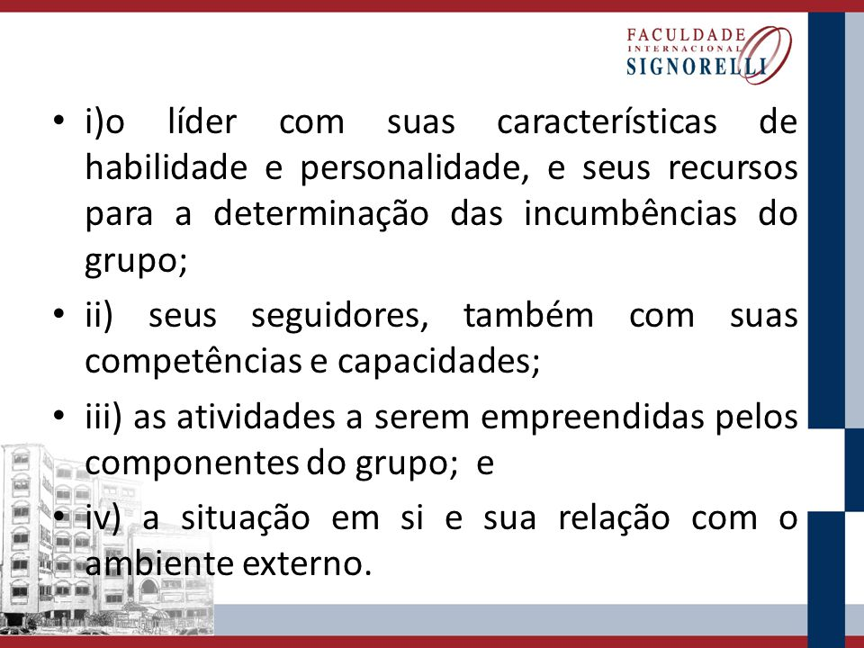 i)o líder com suas características de habilidade e personalidade, e seus recursos para a determinação das incumbências do grupo;
