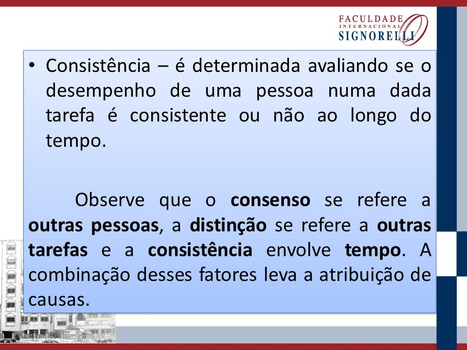 Consistência – é determinada avaliando se o desempenho de uma pessoa numa dada tarefa é consistente ou não ao longo do tempo.