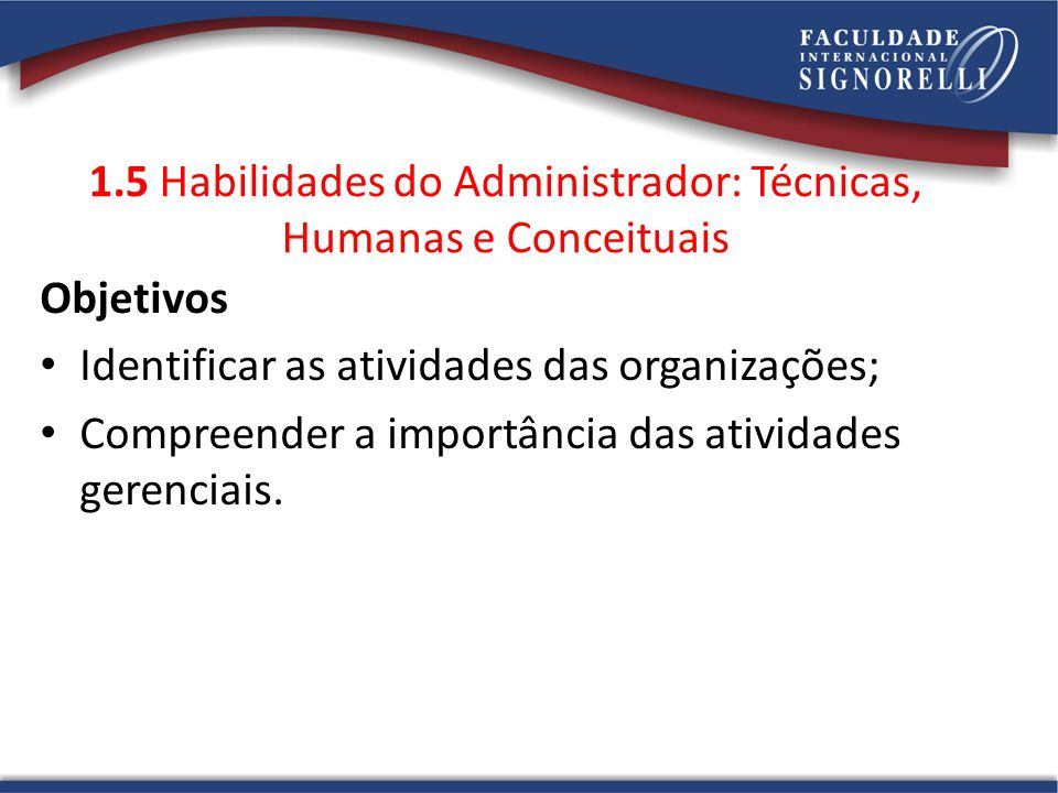 1.5 Habilidades do Administrador: Técnicas, Humanas e Conceituais