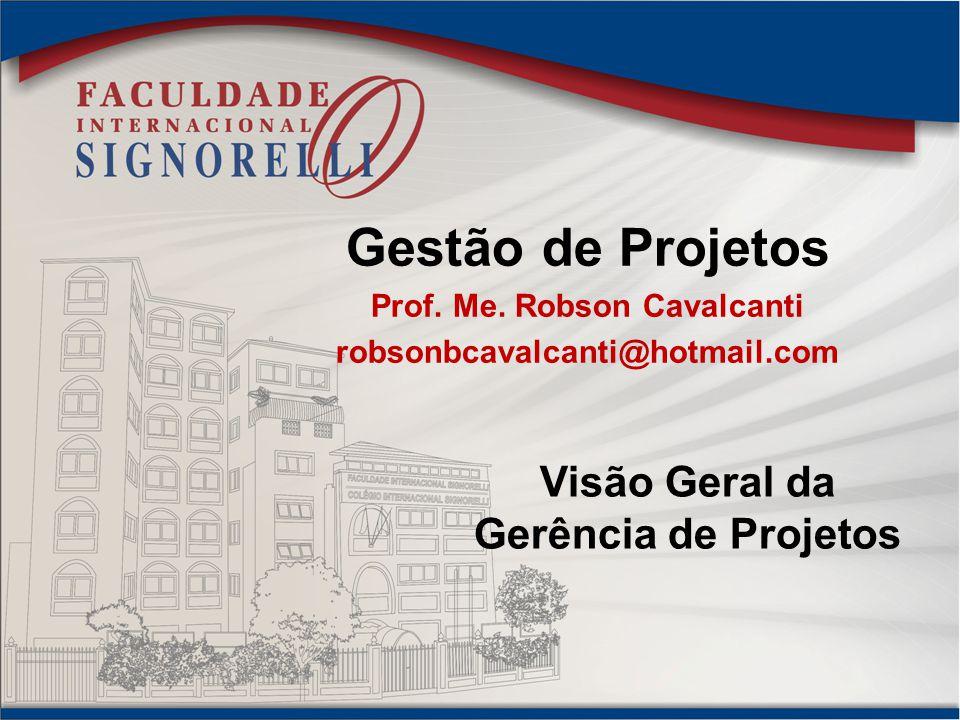 Prof. Me. Robson Cavalcanti Visão Geral da Gerência de Projetos