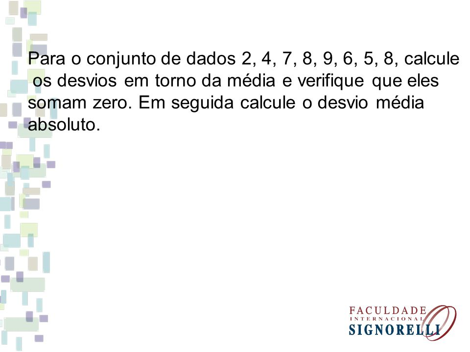 Para o conjunto de dados 2, 4, 7, 8, 9, 6, 5, 8, calcule