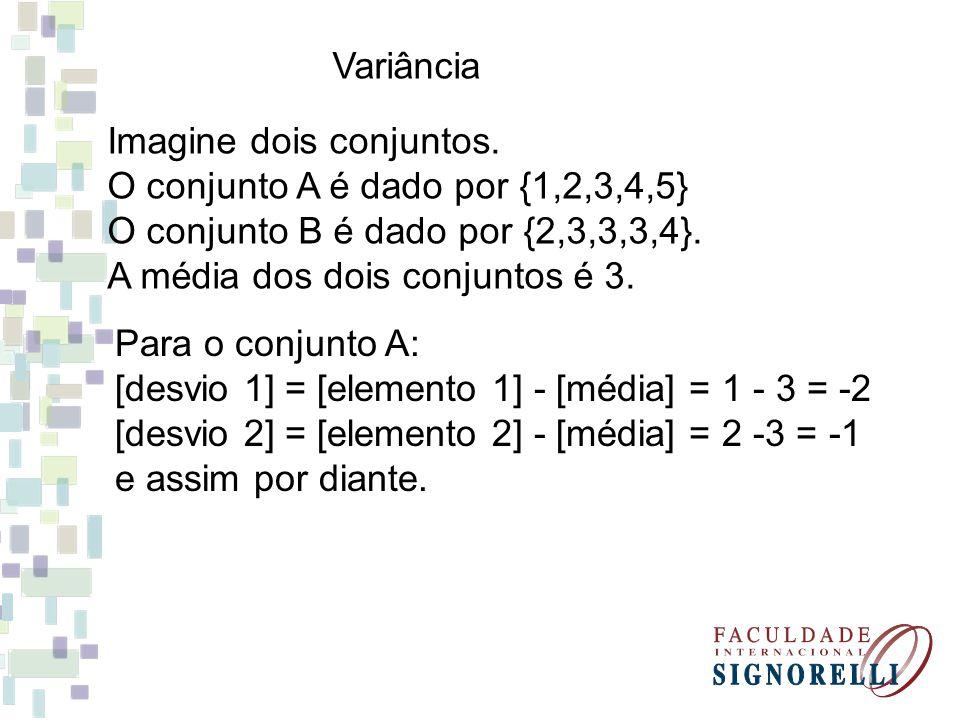 Variância Imagine dois conjuntos. O conjunto A é dado por {1,2,3,4,5} O conjunto B é dado por {2,3,3,3,4}. A média dos dois conjuntos é 3.