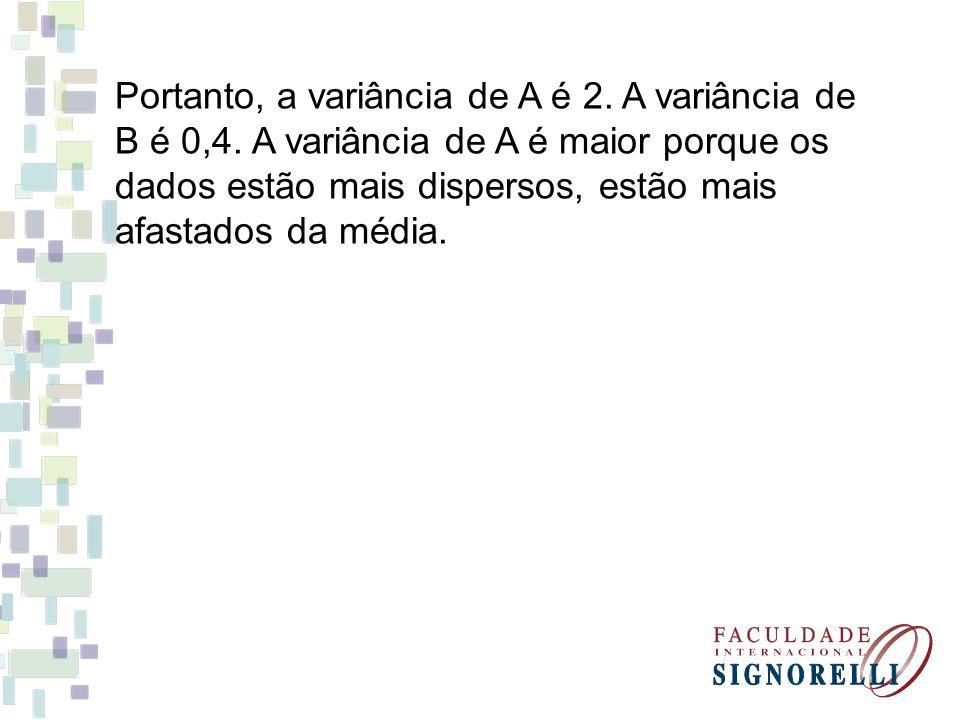 Portanto, a variância de A é 2. A variância de B é 0,4